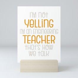 Engineering Teacher Gift | I'm Not Yelling, I'm a Engineering Teacher That's How We Talk Mini Art Print
