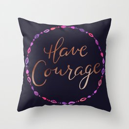 Have Courage - Copper Text Throw Pillow