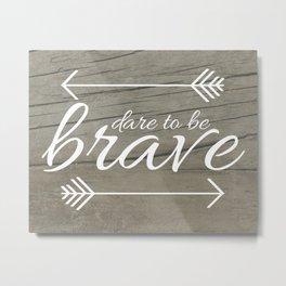 Dare to be Brave Metal Print