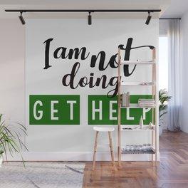 I am not doing get help Wall Mural