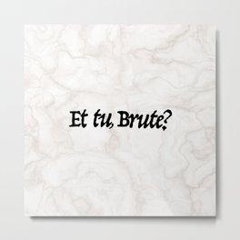 """Et tu, Brute?"" Julius Caesar's Last Words Metal Print"
