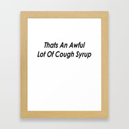 THATS AN AWFUL LOT OF COUGH SYRUP Framed Art Print