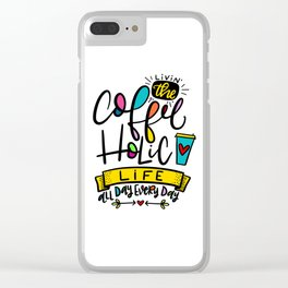 Living the Coffeeholic Life Clear iPhone Case