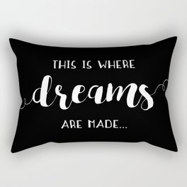 This Is Where Dreams Are Made... Rectangular Pillow