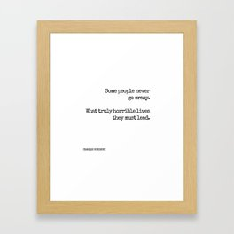 Some people never go crazy. What truly horrible lives they must lead. - Bukowski quote Framed Art Print