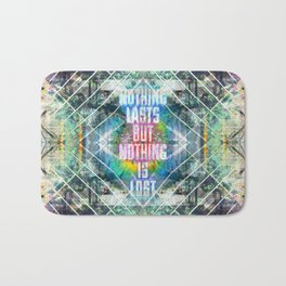 Nothing Lasts But Nothing Is Lost Bath Mat