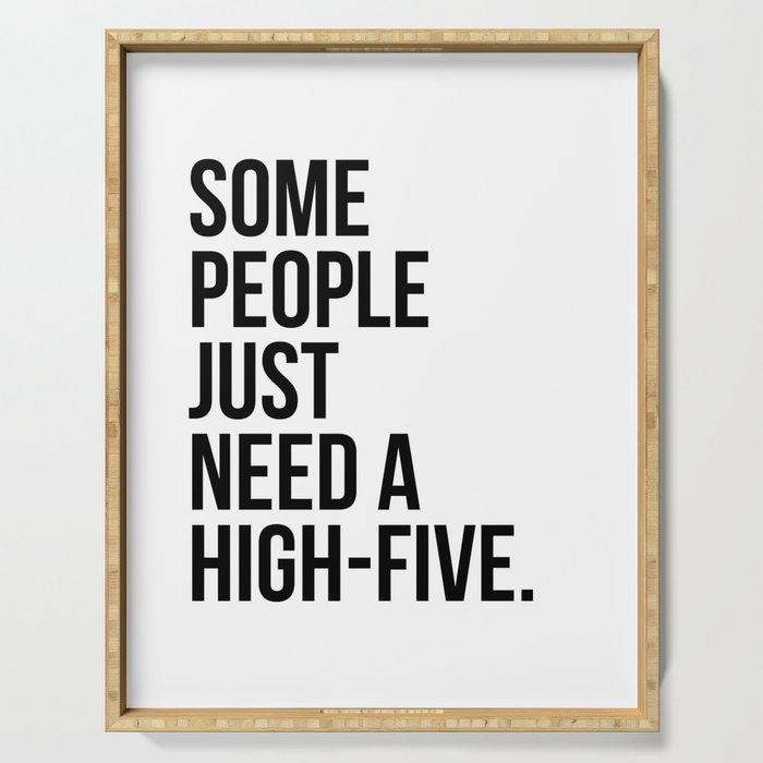 Some people just need a high-five Serving Tray