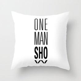 ONE MAN Show Throw Pillow