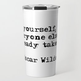 Be yourself; everyone else is already taken Travel Mug