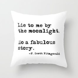 Lie to me by the moonlight - F. Scott Fitzgerald quote Throw Pillow