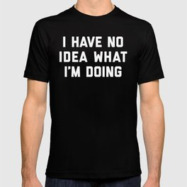 No Idea What I'm Doing Funny Quote T-shirt
