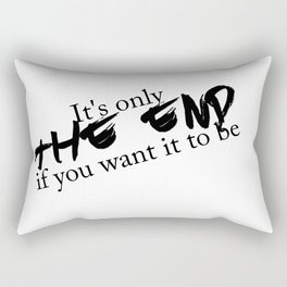 It's only the end Rectangular Pillow