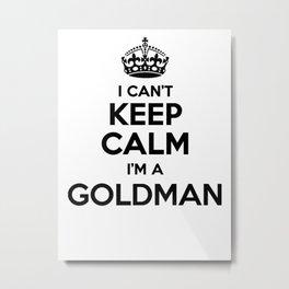 I cant keep calm I am a GOLDMAN Metal Print