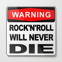 Warning sign, Rock and Roll will never die Metal Print