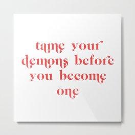tame your demons Metal Print