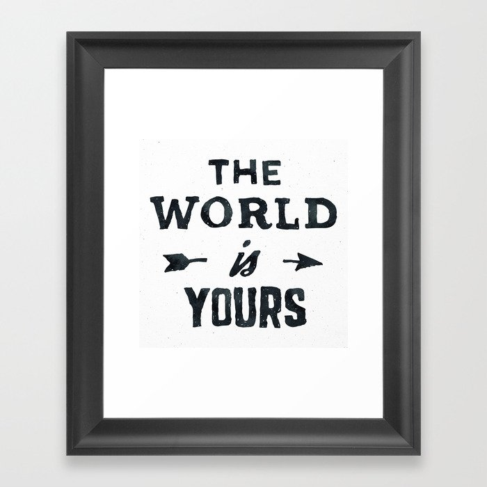 THE WORLD IS YOURS Black and White Gerahmter Kunstdruck