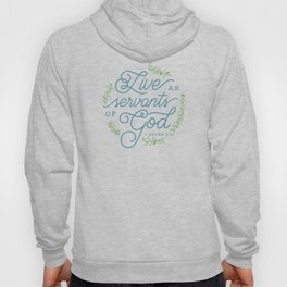 """Live as Servants of God"" Bible Verse Print Hoody"