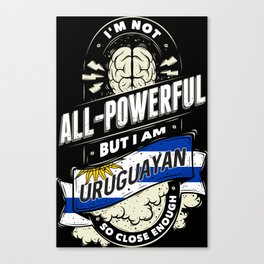 I'm Uruguayan Proud Country All Powerful Canvas Print