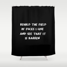 Behold the field of fucks funny quote Shower Curtain