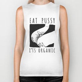Eat pussy, it's organic. Biker Tank