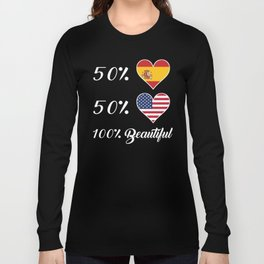 50% Spanish 50% American 100% Beautiful Long Sleeve T-shirt