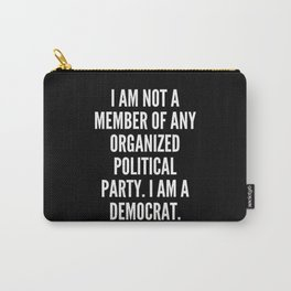 I am not a member of any organized political party I am a Democrat Carry-All Pouch