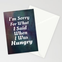 I'm Sorry For What I Said When I Was Hungry-118 Stationery Cards