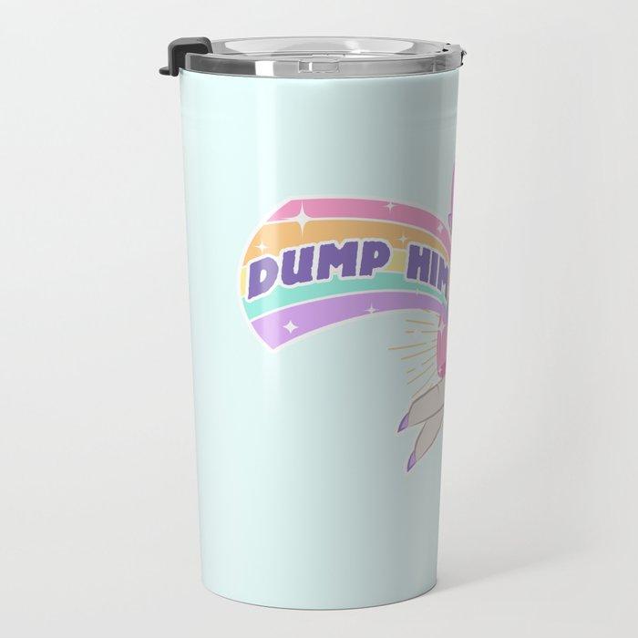 Dump Him, Honey Travel Mug