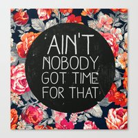 mouth Canvas Prints featuring Ain't Nobody Got Time For That by Sara Eshak