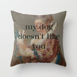 My Dog Doesn't Like You Throw Pillow