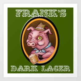 Frank's Dark Lager Art Print