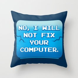 No I Will Not Fix Your Computer - Funny Programmer Quotes Gift Throw Pillow