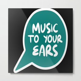 Music To Your Ears Metal Print