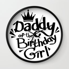 Daddy of the Birthday Girl Fuuny Party Wall Clock