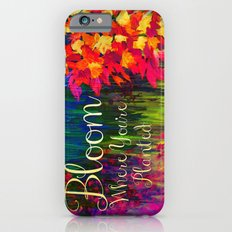 BLOOM WHERE YOU'RE PLANTED Floral Garden Typography Colorful Rainbow Abstract Flowers Inspiration Slim Case iPhone 6
