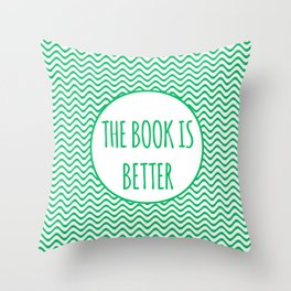 The Book Is Better Throw Pillow