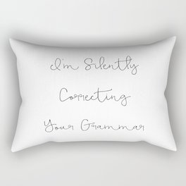 Funny Quote, I'm Silently Correcting Your Grammar Mug Rectangular Pillow