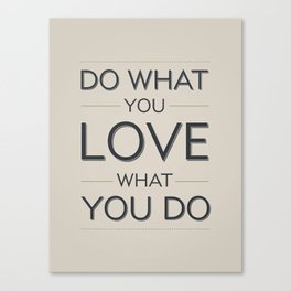 Love what you do Canvas Print