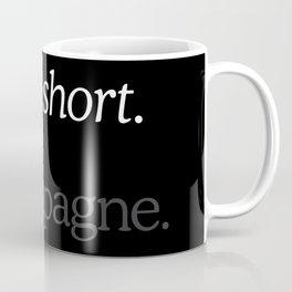 Life Is Short Drink Champagne Coffee Mug
