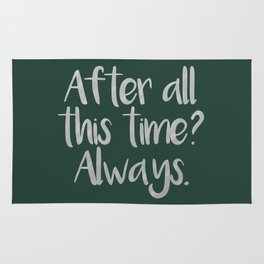 After all this time? Always. - Severus Snape Rug