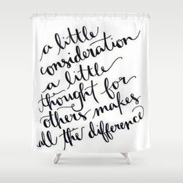 A Little Thought Makes All The Difference Shower Curtain