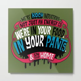 Koch In Your Pants Metal Print