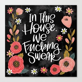 Pretty Swe*ry: In This House, We Fucking Swear Canvas Print