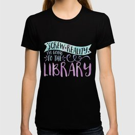 Screw Reality! I'm Going to the Library! (Purple) T-shirt