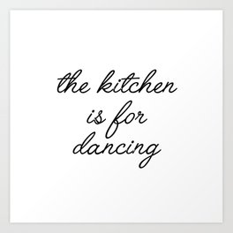 the kitchen is for dancing Art Print