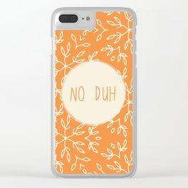 No Duh (Orange) Clear iPhone Case