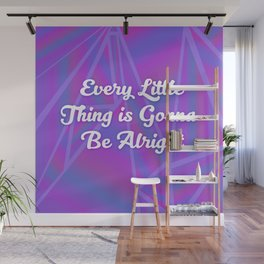 Every Little Thing is Gonna Be Alright Wall Mural