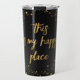 Text Art THIS IS MY HAPPY PLACE III | black with hearts, stars & splashes Travel Mug