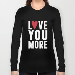 Love You More {dark} Long Sleeve T-shirt