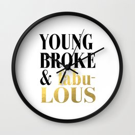 Young Broke And Fabulous Too Glam To Give A Damn I woke Up Like This Gold Foil Inspirational Quote B Wall Clock